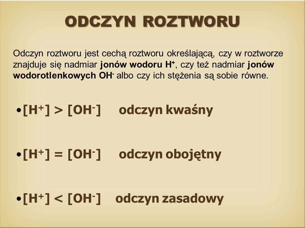 ODCZYN ROZTWORU [H+] > [OH-] odczyn kwaśny